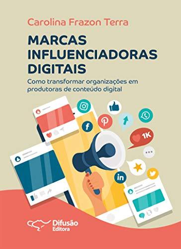 Marcas influenciadoras digitais: como transformar organizações em produtoras de conteúdos digitais (Portuguese Edition)