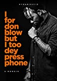 I For Don Blow But I Too Dey Press Phone