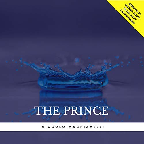 The Prince                   By:                                                                                                                                 Niccolo Machiavelli                               Narrated by:                                                                                                                                 Michael Scott                      Length: 3 hrs and 16 mins     6 ratings     Overall 3.8