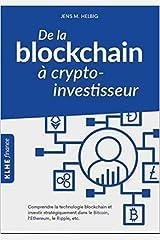 De la blockchain à crypto investisseur Comprendre la technologie blockchain et investir stratégiquement dans le Bitcoin l'Ethereum le Ripple & Co Broché 3 juillet 2019 Broché