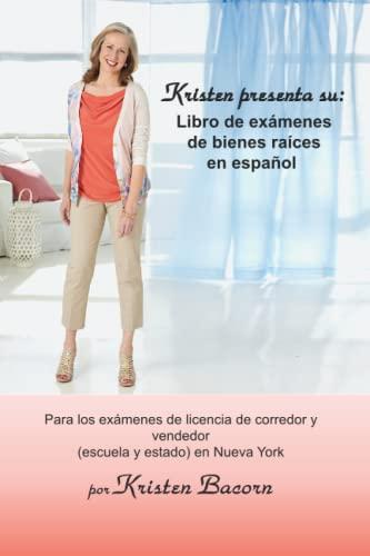Kristen presenta su: Libro de exámenes de bienes raíces en español: Para los exámenes de licencia de corredor y vendedor (escuela y estado) en Nueva York