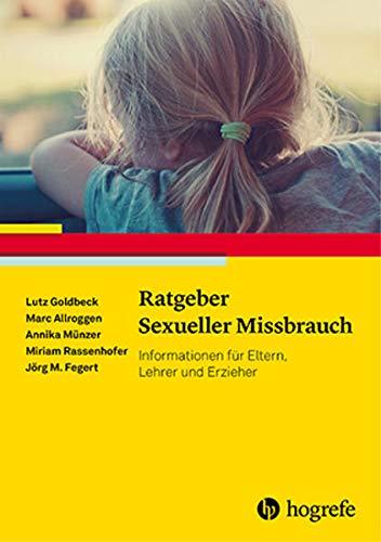 Ratgeber Sexueller Missbrauch: Informationen für Eltern, Lehrer und Erzieher (Ratgeber Kinder- und Jugendpsychotherapie)
