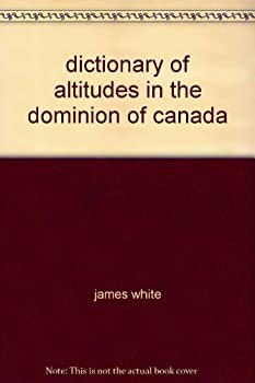 Hardcover Dictionary of altitudes in the Dominion of Canada Book
