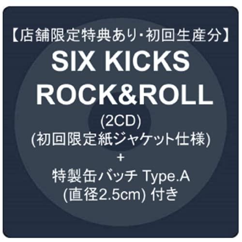 【店舗限定特典あり・初回生産分】SIX KICKS ROCK&ROLL(2CD)(初回限定紙ジャケット仕様) + 特製缶バッチ Type.A (直径2.5cm) 付き