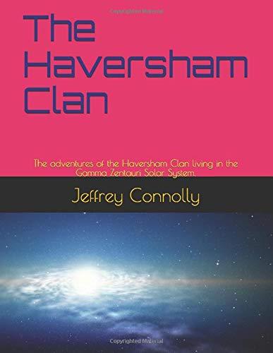 The Haversham Clan: The adventures of the Haversham Clan living in the Gamma Zentauri Solar System. (The Haversham Series)
