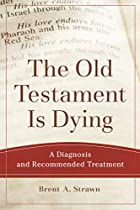 Old Testament Is Dying (Theological Explorations for the Church Catholic)