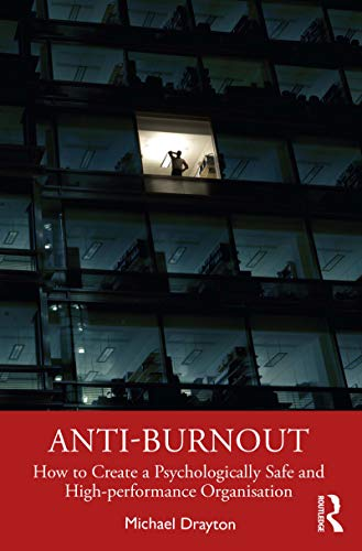 Anti-burnout: How to Create a Psychologically Safe and High-performance Organisation (English Edition)