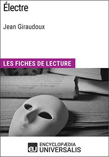 Électre de Jean Giraudoux: Les Fiches de lecture d'Universalis (French Edition)