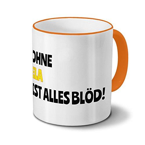 Tasse mit Namen Ela - Motiv Ohne Ela ist alles Blöd! - Namenstasse, Kaffeebecher, Mug, Becher, Kaffeetasse - Farbe Orange