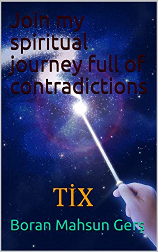 Join my spiritual journey full of contradictions: TİX (English Edition)