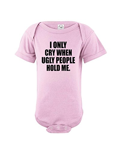 I Only Cry When Ugly People Hold Me | Funny Baby Unisex One Piece Infant Novelty Bodysuit | Pink | 6-12 Months
