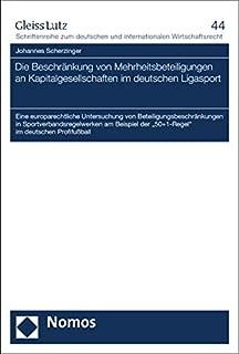 Die Beschränkung von Mehrheitsbeteiligungen an Kapitalgesellschaften im deutschen Ligasport: Eine europarechtliche Untersuchung von ... der