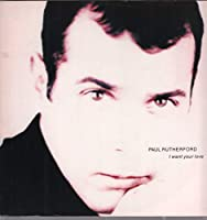 Paul Rutherford / I Want Your Love