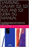 samsung galaxy s21, s21 plus and s21 ultra 5g manual: the comprehensive manual guide with new tips and tricks mastering samsung galaxy s21 series with the hidden features (english edition)