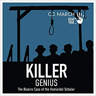 Killer Genius     The Bizarre Case of the Homicidal Scholar (Dead True Crime, Book 5)              Written by:                                                                                                                                 C.J. March                               Narrated by:                                                                                                                                 Randal Schaffer                      Length: 2 hrs and 17 mins     Not rated yet     Overall 0.0