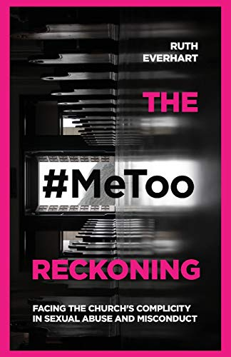 The #MeToo Reckoning: Facing the Church's Complicity in Sexual Abuse and Misconduct