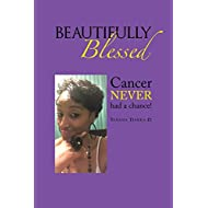 Beautifully Blessed: Cancer NEVER had a chance!