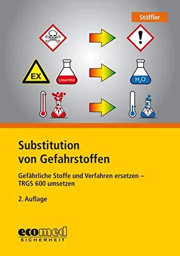 Substitution von Gefahrstoffen: Gefährliche Stoffe und Verfahren ersetzen - TRGS 600 umsetzen
