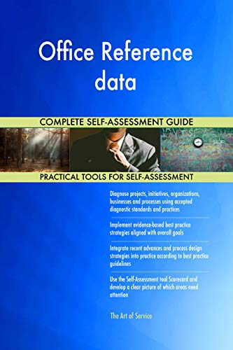 Office Reference data All-Inclusive Self-Assessment - More than 700 Success Criteria, Instant Visual Insights, Comprehensive Spreadsheet Dashboard, Auto-Prioritized for Quick Results