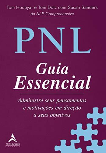 PNL Guia Essencial: Administre seus pensamentos e motivações em direção a seus objetivos