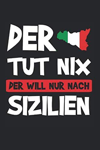 Der Will Nur Nach Sizlien: Sizilien & Italien Notizbuch 6'x9' Palermo Geschenk für Sicilia & Italiener