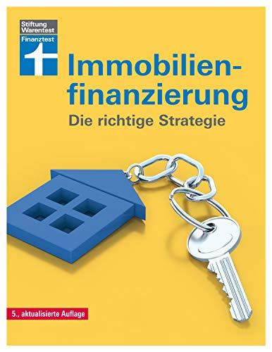 Immobilienfinanzierung: - Die richtige Strategie für Selbstnutzer und Kapitalanleger– Erstfinanzierung, Modernisierung, Anschlussfinanzierung