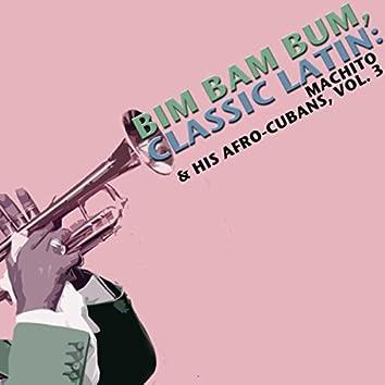 Bim Bam Bum, Classic Latin: Machito & His Afro Cubans, Vol. 3