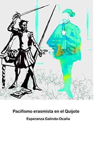 Pacifismo erasmista en el Quijote: Ensayo sobre el pacifismo en Don Quijote de la Mancha de Cervantes (Ensayos literarios nº 1)