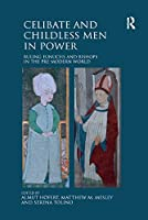 Celibate and Childless Men in Power: Ruling Eunuchs and Bishops in the Pre-Modern World