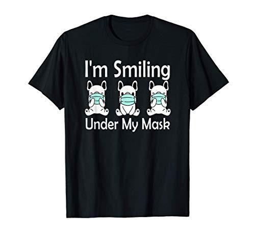 I'm Smiling Under My Mask Funny Dog Face Mask French Bulldog T-Shirt