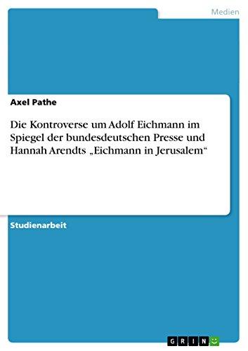 """Die Kontroverse um Adolf Eichmann im Spiegel der bundesdeutschen Presse und Hannah Arendts """"Eichmann in Jerusalem"""" (German Edition)"""
