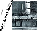 Die Berliner Mauer: Fotografien und Zitate - Robert Häusser
