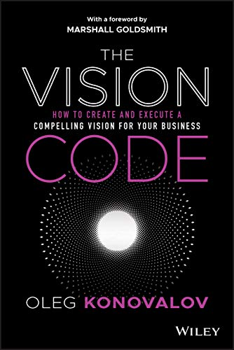 Compare Textbook Prices for The Vision Code: How to Create and Execute a Compelling Vision for your Business 1 Edition ISBN 9781119775911 by Konovalov, Oleg,Goldsmith, Marshall
