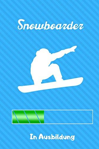 SNOWBOARDER IN AUSBILDUNG: A5 Notizbuch TAGEBUCH Geschenk für Snowboarder | Snowboard | Training | Geschenkidee | Wintersport | Schönes Buch | Journal | Kalender | Terminplaner