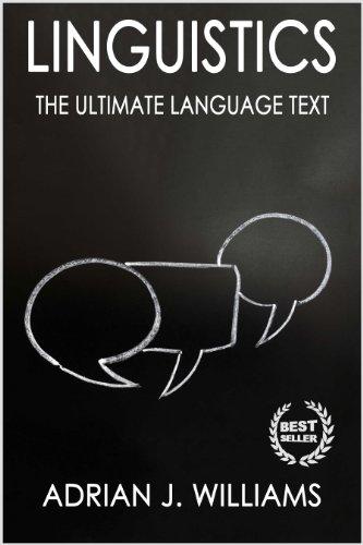 Linguistics: Language Mastery! The Ultimate Information Book (Linguistics, Language, Semantics, Syntax, Pragmatics, Etymology, Phonetics) (English Edition)