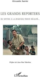 Les grands reporters: Du mythe à la (parfois) triste réalité... (French Edition)