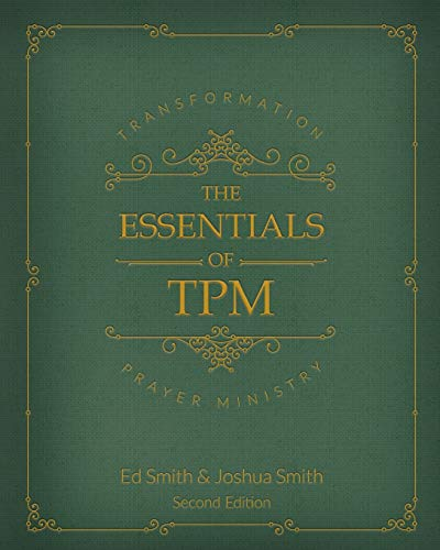 Compare Textbook Prices for The Essentials of Transformation Prayer Ministry: *Second Edition* Second Edition ISBN 9781087806129 by Smith, Ed,Smith, Joshua