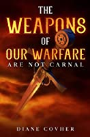 The Weapons of our Warfare are not Carnal