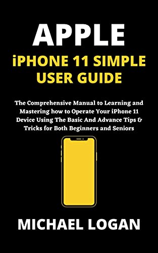 APPLE iPHONE 11 SIMPLE USER GUIDE: The Comprehensive Manual to Learning and Mastering how to Operate Your iPhone 11 Device Using The Basic And Advance ... Both Beginners and Seniors (English Edition)