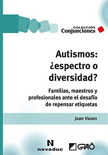 Autismos: ¿espectro o diversidad?. Familias, maestros y profesionales ante el de: Familias,...