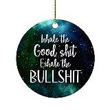 Décoration de sapin de Noël 2021, Inhale The Good Shit Exhale The Bullshit, décoration à suspendre pour sapin de Noël – Pendentif imprimé double face en céramique 7 cm