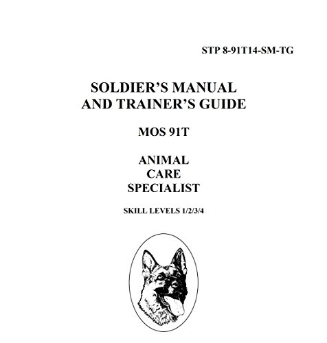 STP 8-91T14-SM-TG SOLDIER'S MANUAL AND TRAINER'S GUIDE MOS 91T ANIMAL CARE SPECIALIST SKILL LEVELS 1/2/3/4 (English Edition)