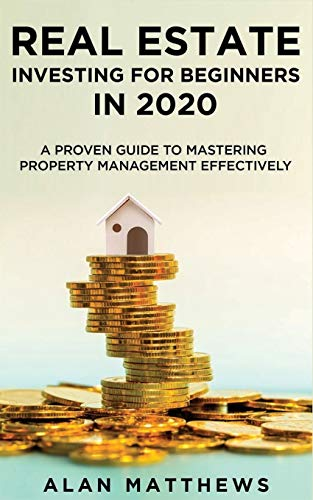 Real Estate Investing Books! - Real Estate Investing For Beginners In 2020: A Proven Guide To Mastering Property Management Effectively