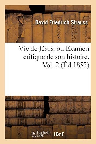 Vie de Jésus, ou Examen critique de son histoire. Vol. 2 (Éd.1853) PDF Books