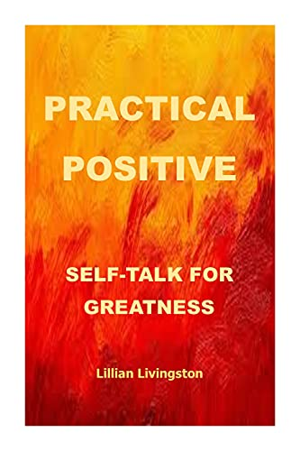 Practical positive self-talk for greatness: love master emotion and positive feelings (English Edition)
