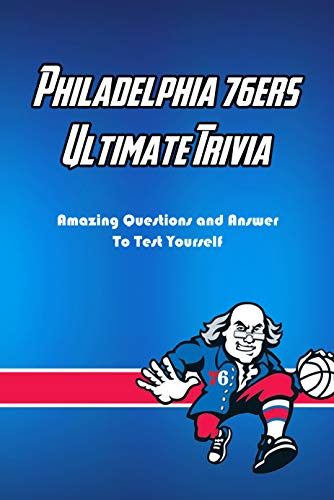 Philadelphia 76ers Ultimate Trivia: Amazing Questions and Answer To Test Yourself: Sport Questions and Answers (English Edition)