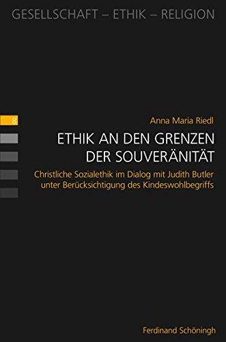 Ethik an den Grenzen der Souveränität: Christliche Sozialethik im Dialog mit Judith Butler unter Berücksichtigung des Kindeswohlbegriffs (Gesellschaft - Ethik - Religion)