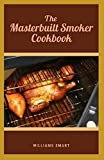 THE MASTERBUILT SMOKER COOKBOOK: Different Kinds Of Recipes For Your Family Using A Smoker