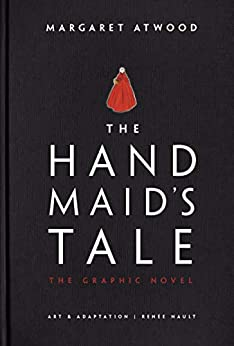 The Handmaid's Tale (Graphic Novel): A Novel by [Margaret Atwood, Renee Nault]