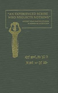 An Experienced Scirbe Who Neglects Nothing: Ancient Near Eastern Studies in Honor of Jacob Klein